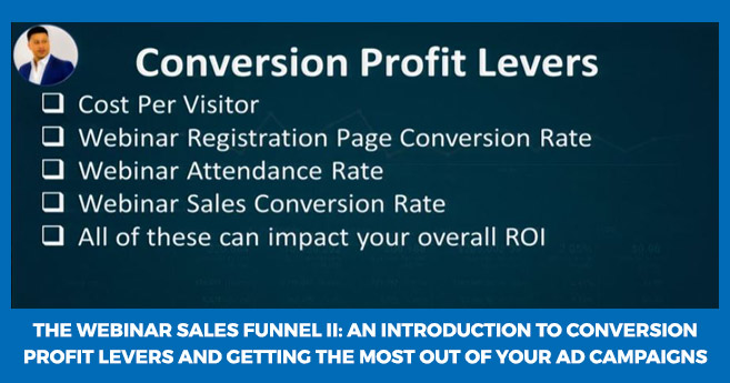 The Webinar Sales Funnel II: An Introduction to Conversion Profit Levers and Getting the Most Out of Your Ad Campaigns