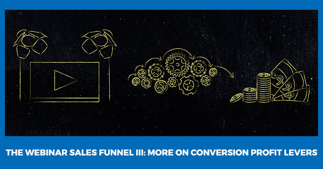 The Webinar Sales Funnel III: More on Conversion Profit Levers